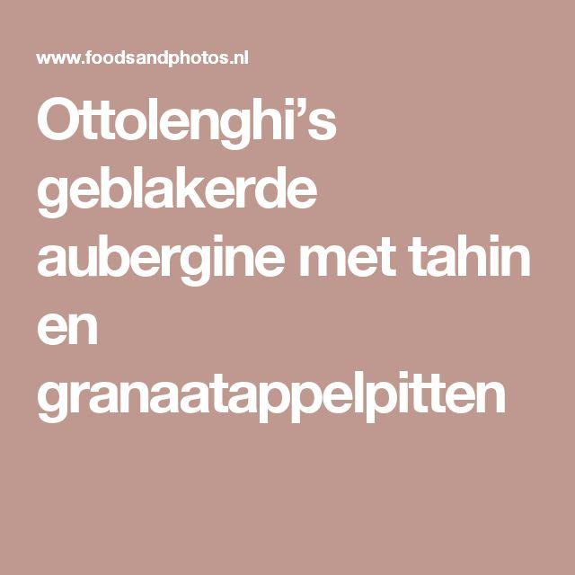 Ottolenghi's geblakerde aubergine met tahin en granaatappelpitten