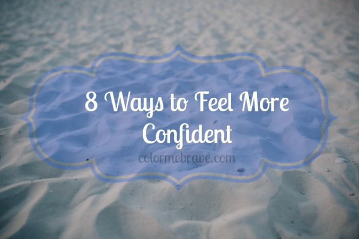 8 Ways to Feel More Confident| colormenbrave.com| Feel more confident and be a little braver