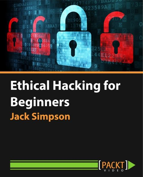 Ethical Hacking for Beginners [Video]   PACKT Books