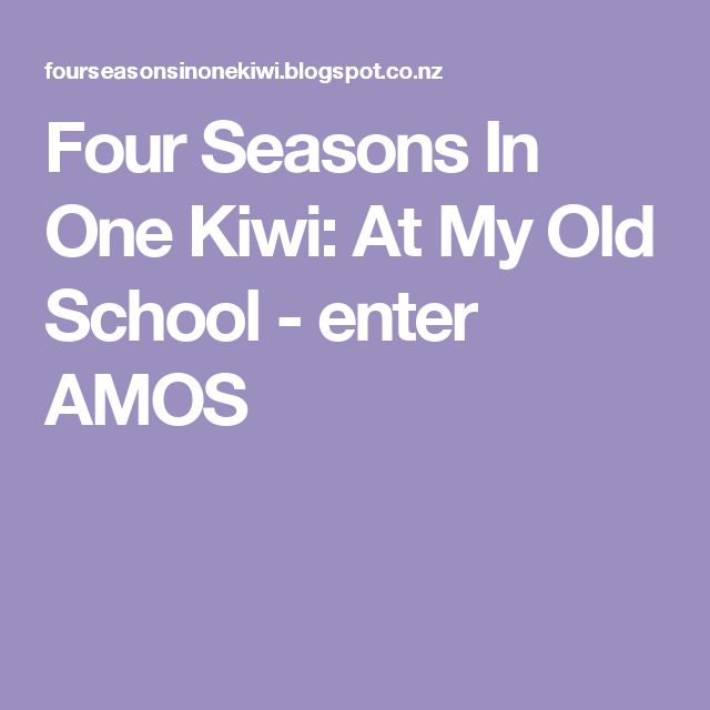Four Seasons In One Kiwi: At My Old School - enter AMOS