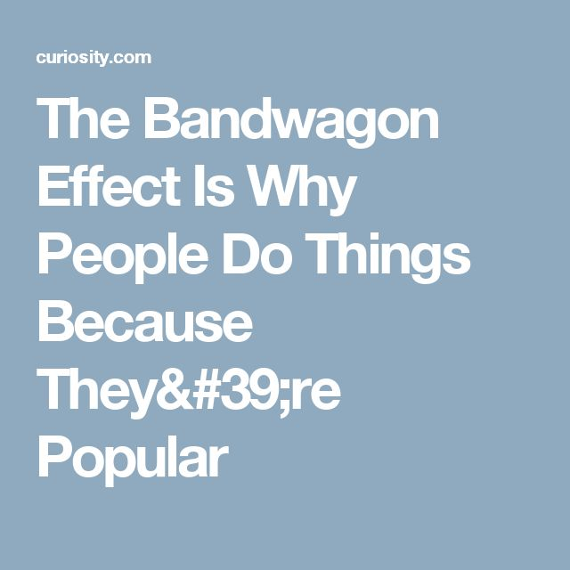 The Bandwagon Effect Is Why People Do Things Because They're Popular