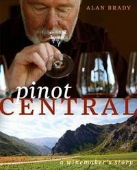 Pinot central : a winemaker's story / Alan Brady