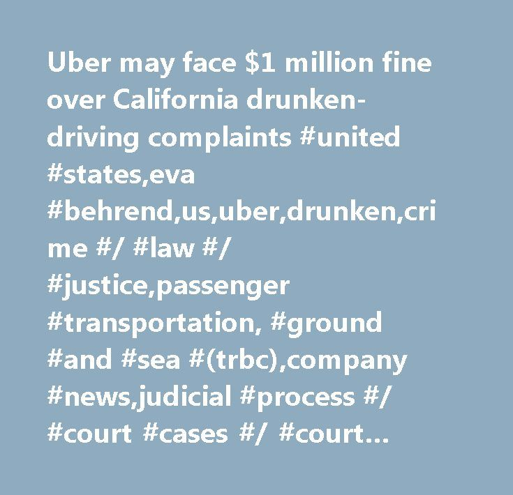 Uber may face $1 million fine over California drunken-driving complaints #united #states,eva #behrend,us,uber,drunken,crime #/ #law #/ #justice,passenger #transportation, #ground #and #sea #(trbc),company #news,judicial #process #/ #court #cases #/ #court #decisions,software #(trbc),crime,government #/ #politics,transportation #(trbc),corporate #events,general #news,california,science,regulation,drug #/ #substance #abuse,united #states…
