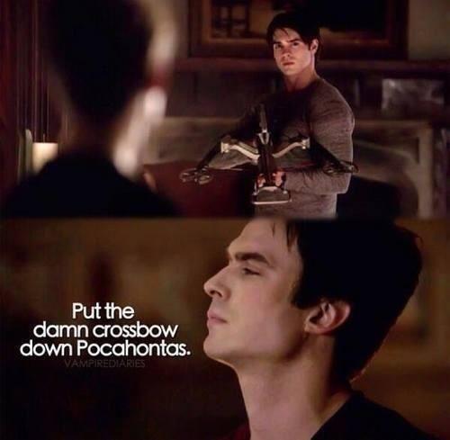 Put the damn crossbow down, Pocahontas - Vampire Diaries - Damon