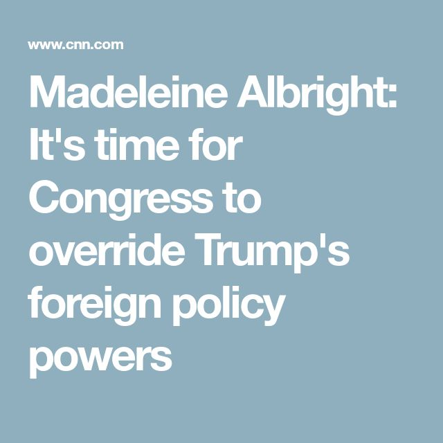 Madeleine Albright: It's time for Congress to override Trump's foreign policy powers