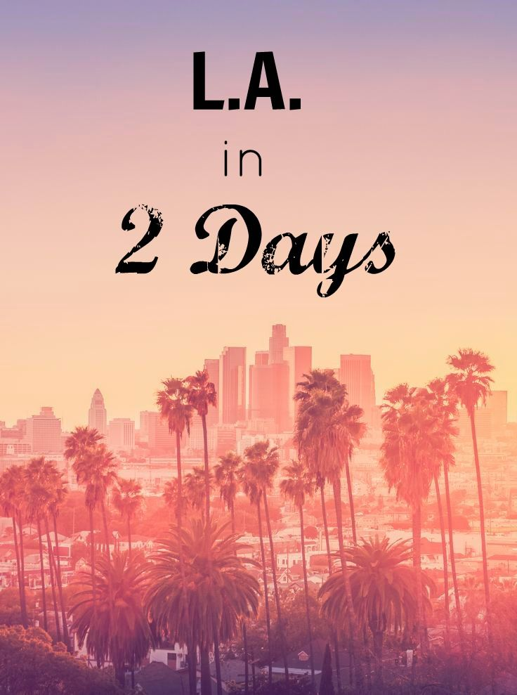 How to see everything in Los Angeles in 2 Days. Complete itinerary.