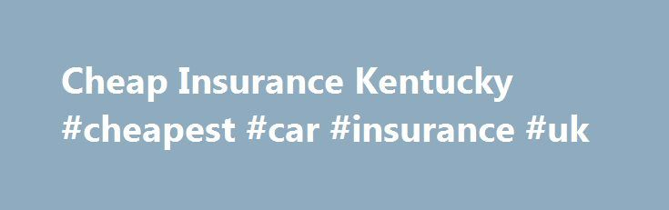 Cheap Insurance Kentucky #cheapest #car #insurance #uk http://insurances.nef2.com/cheap-insurance-kentucky-cheapest-car-insurance-uk/  #very cheap car insurance # Kentucky Driving in Kentucky There are 5 major interstate highways having speed limits of 65 and 70 MPH. In 2006 the Kentucky toll road system was completely abolished. Overall, Kentucky doesn't suffer from the congestion problems more populated states face, and this has gone a long way towards keeping premiums low. Still, if you…