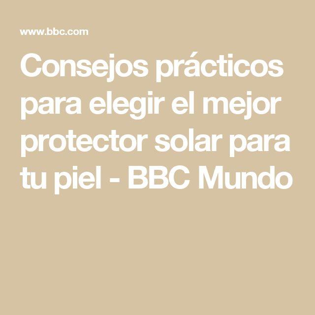 Consejos prácticos para elegir el mejor protector solar para tu piel - BBC Mundo