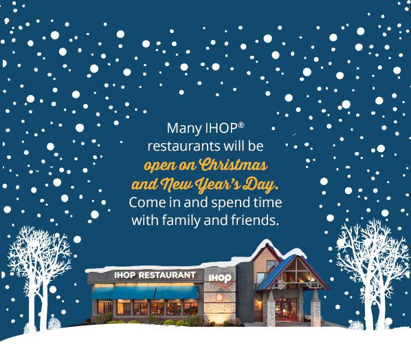 Naddez's Tidbyts : Participating IHOP Restaurants Will Be Open Christmas Day & New Years Day - Please Check Your IHOP Location