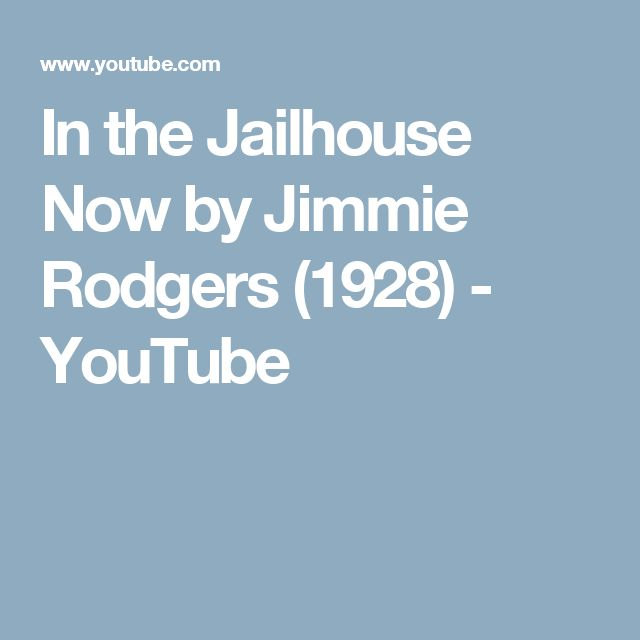 In the Jailhouse Now by Jimmie Rodgers (1928) - YouTube