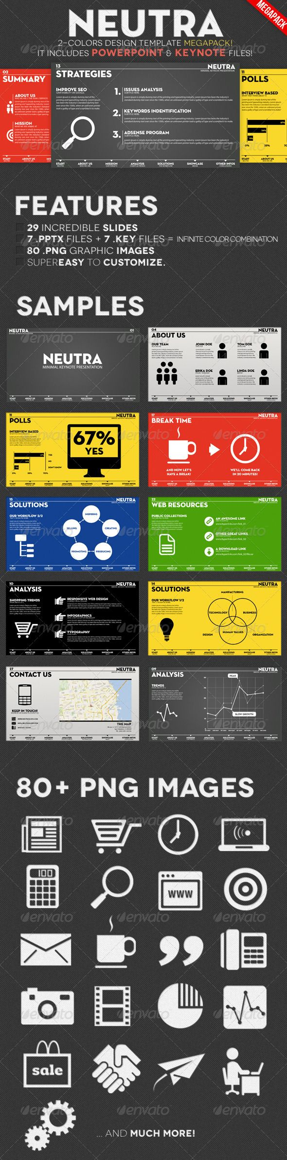 Neutra - Two Colors PowerPoint & Keynote Pack  #GraphicRiver         Neutra is a Keynote Presentation Template with custom graphic elements and animation.  	 29 incredible slides with 80+ custom infographics images. Infinite color combinations. This presentation is highly customizable with easiness, both in Microsoft PowerPoint (minimum Office 2007) and in Keynote (minimum iWork '09). The project setting is in Full HD (1920×1080). Ideal for business, corporate, portfolio and creativity.  	…