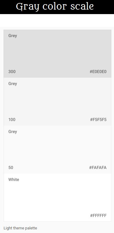 Material Design's color System   Good gray color scale, gray to white Material Polymer Elements. to use a lite theme to your project  Polymer Elements used to improve your website design . Color Combination | Color Patterns | Color Palette | Color Palette From Image | For Website. #all #White #text #dark #backgrounds #Material #Design's #System #Polymer #Elements #background #example #all #color #good #palette #color #palette #pattern #Shade-A-Web