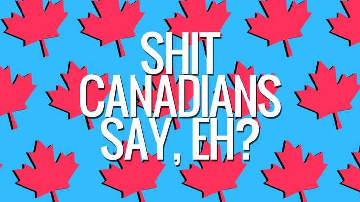 """Shit Canadians Say, Eh?"" - Sorry for the language, guys, but this video is really funny. And, before any of my fellow Canucks get offended about ""American representations of us""...the guy in this video is CANADIAN (his profile says he's from Vancouver, British Columbia). So just take this as us making fun of ourselves and it's all good, okay? ;)"