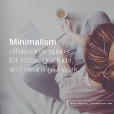 10 Things Minimalists Don't Do. I don't need much. I like beautiful surroundings, only, unnecessary clutter weighs me down. And I rarely buy anything for myself. or even feel the need to.