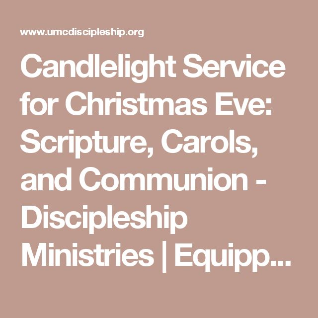 Candlelight Service for Christmas Eve: Scripture, Carols, and Communion - Discipleship Ministries | Equipping World-Changing Disciples