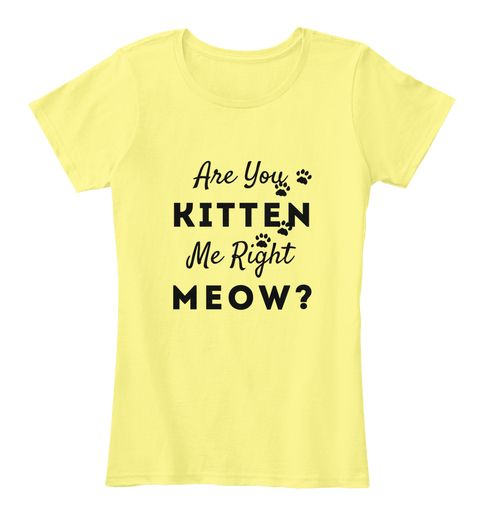 Are You Kitten Me Right Meow Tee How would a cat owner say: Are you kiddin' me right now? If you love the humor behind this message, then this tee is for you. Cat owners will also appreciate this as a present. https://teespring.com/stores/daily-tee-nspiration  #teenspiration  #tee  #teemuse  #dailyteenspiration  #cats #catlovers  #kittylove  #catowners  #kittens  #meow  #loveit  #welovecats