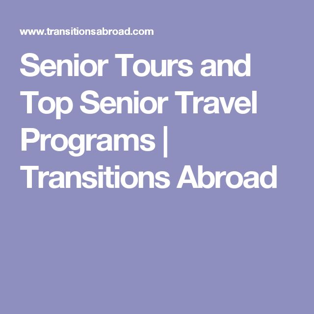 Senior Tours and Top Senior Travel Programs | Transitions Abroad