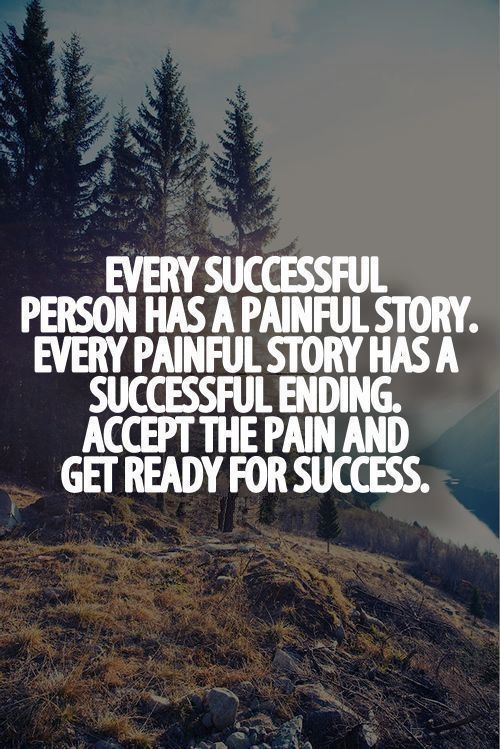 Every successful person has a painful story. Every painful