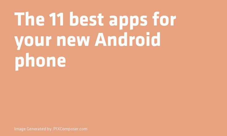 The 11 best #Apps for your new #Android phone