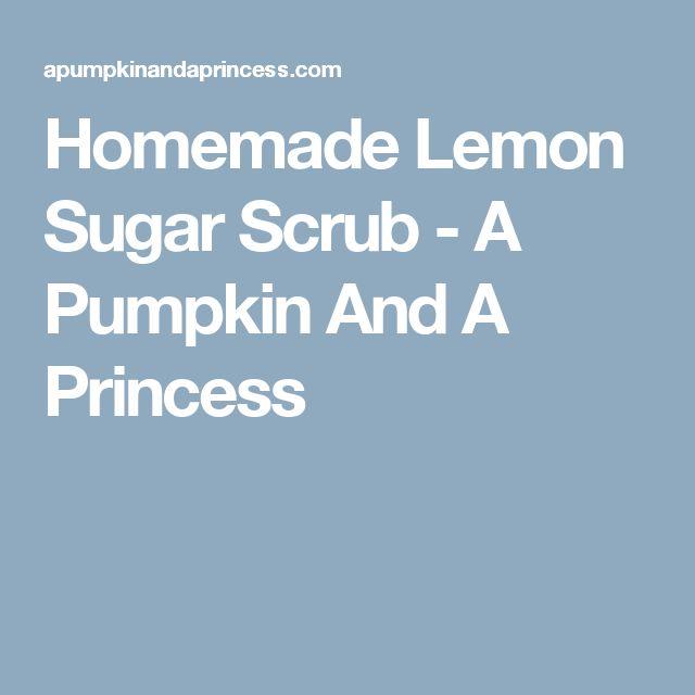 Homemade Lemon Sugar Scrub - A Pumpkin And A Princess
