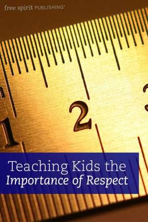 Teaching Kids the Importance of Respect                                                                                                                                                                                 More