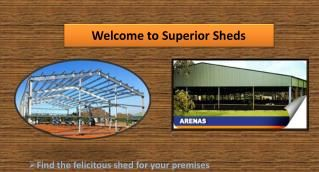 Superior Shed stocks a wide selection of high-quality storage sheds for sale. Designed and manufactured using quality approved steel, these sheds are widely demanded for storage purpose in residential, commercial and industrial areas. Additionally, they can meet your bulk orders successfully within the stipulated time frame.
