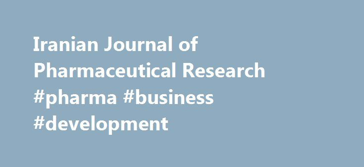 Iranian Journal of Pharmaceutical Research #pharma #business #development http://pharma.remmont.com/iranian-journal-of-pharmaceutical-research-pharma-business-development/  #pharmaceutical research # Iranian Journal of Pharmaceutical Research (IJPR) The Iranian Journal of Pharmaceutical Research (IJPR) is a peer-reviewed multi-disciplinary pharmaceutical publication, scheduled to appear quarterly and serve as a means for scientific information exchange in the international pharmaceutical…