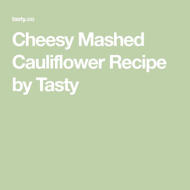 Cheesy Mashed Cauliflower Recipe by Tasty