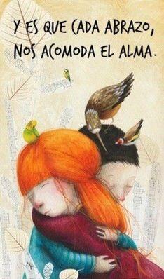 Y es que cada abrazo, nos acomoda el alma...