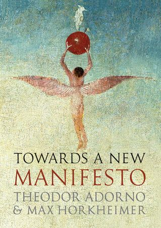 Towards a New Manifesto by Theodor Adorno and Max Horkheimer