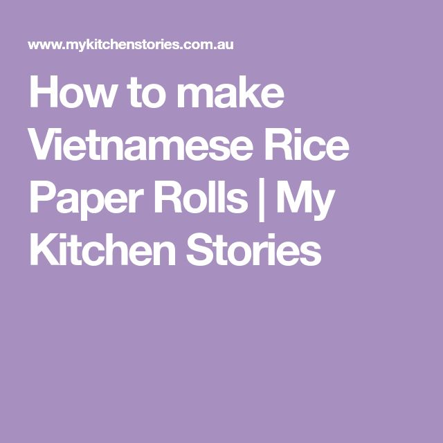 How to make Vietnamese Rice Paper Rolls | My Kitchen Stories