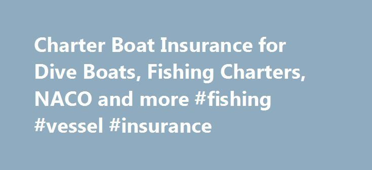 Charter Boat Insurance for Dive Boats, Fishing Charters, NACO and more #fishing #vessel #insurance http://bakersfield.remmont.com/charter-boat-insurance-for-dive-boats-fishing-charters-naco-and-more-fishing-vessel-insurance/  # Charter Boat Insurance Request a Quote If you are the owner of a Charter Boat you have come to the right place for your Charter Boat Insurance needs. Charter Lakes has been providing Charter Boat Insurance (uninspected passenger vessels) for 34 years. Our mission is…