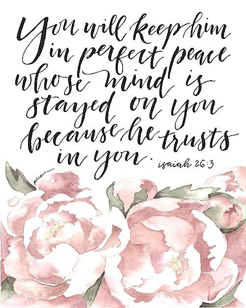 You will keep him in perfect peace... Isaiah 26:3