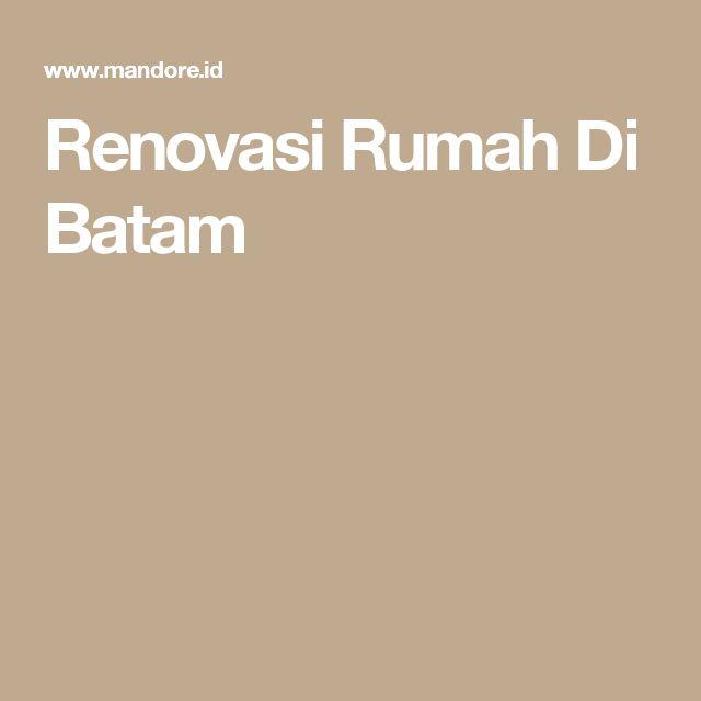 Renovasi Rumah Di Batam