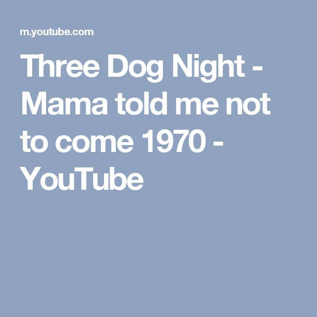 Three Dog Night - Mama told me not to come 1970 - YouTube