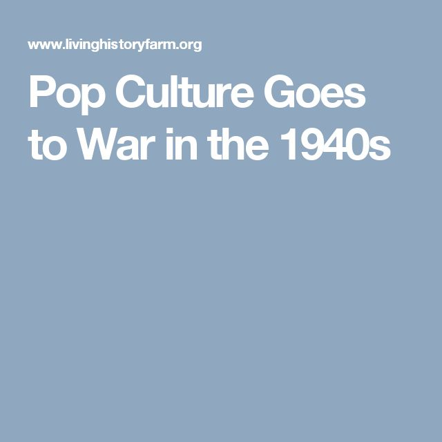 Pop Culture Goes to War in the 1940s