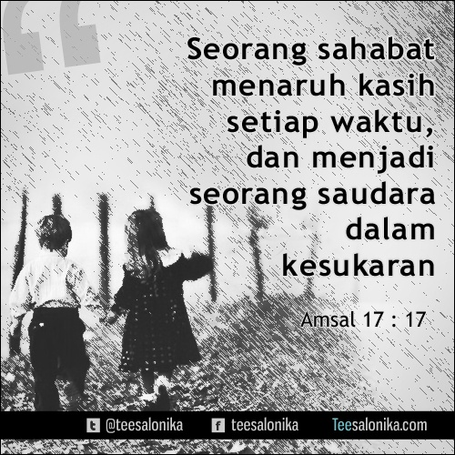 """Seorang sahabat menaruh kasih setiap waktu, dan menjadi seorang saudara dalam kesukaran"" (Amsal 17:17) #alkitab #yesus"