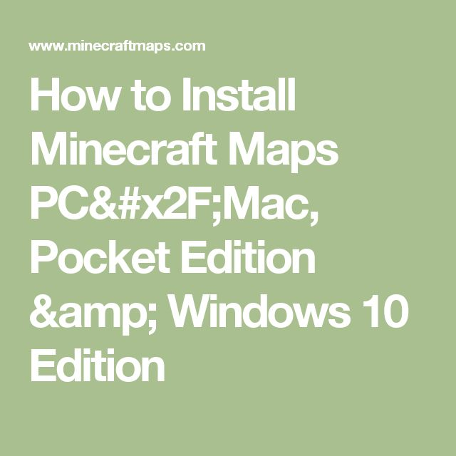 How to Install Minecraft Maps PC/Mac, Pocket Edition & Windows 10 Edition