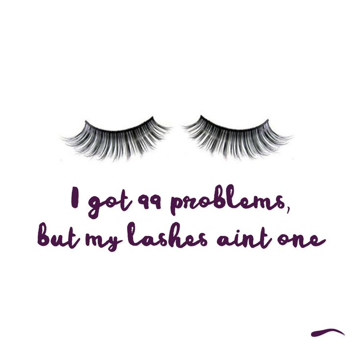 I got 99 problems, but my lashes ain't one