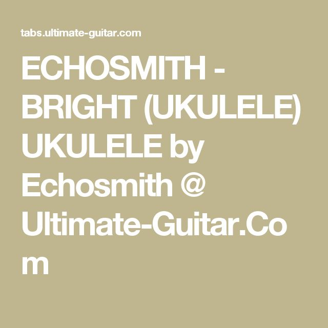 ECHOSMITH - BRIGHT (UKULELE) UKULELE by Echosmith @ Ultimate-Guitar.Com