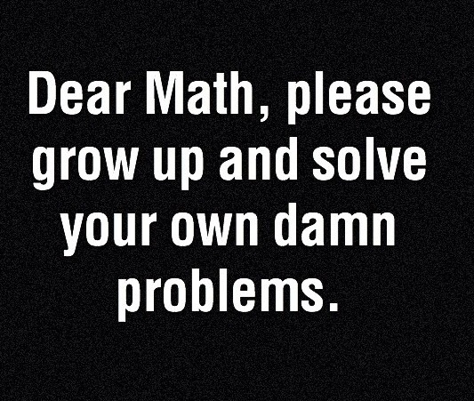 Funny picture and quote.  I hate math!