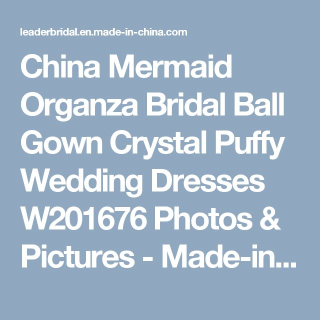 China Mermaid Organza Bridal Ball Gown Crystal Puffy Wedding Dresses W201676 Photos & Pictures - Made-in-china.com