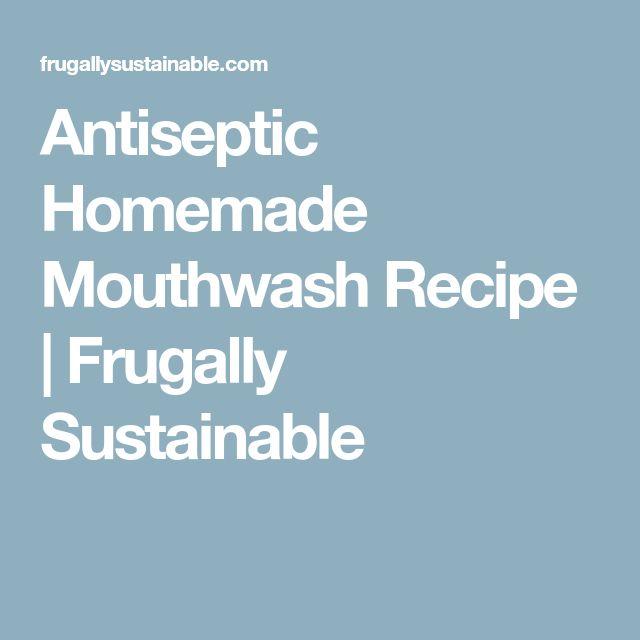 Antiseptic Homemade Mouthwash Recipe | Frugally Sustainable