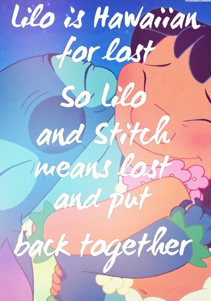 The meaning of the names Lilo & Stitch! Lilo is Hawaiian for lost. So Lilo and Stitch means lost and put back together <3