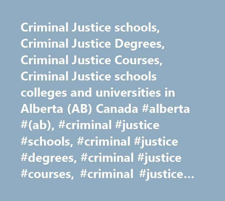 Criminal Justice schools, Criminal Justice Degrees, Criminal Justice Courses, Criminal Justice schools colleges and universities in Alberta (AB) Canada #alberta #(ab), #criminal #justice #schools, #criminal #justice #degrees, #criminal #justice #courses, #criminal #justice #schools, #criminal #justice #colleges, #universities, #masters, #bachelors, #degree, #criminal #justice #education, #canada…