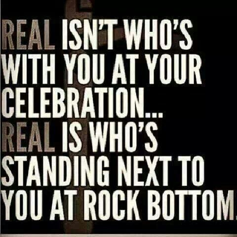 Real isn't who's with you at celebration, its who's standing next to you at rock bottom. #rideordie #friends