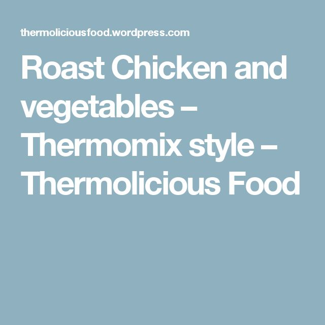Roast Chicken and vegetables – Thermomix style – Thermolicious Food