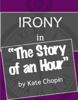 "This document contains the text for ""The Story of an Hour"" by Kate Chopin along with a chart for students to analyze the different types of ironies in the short story. Students will also identify elements of American Realism evident in the story. Teacher's key is included."