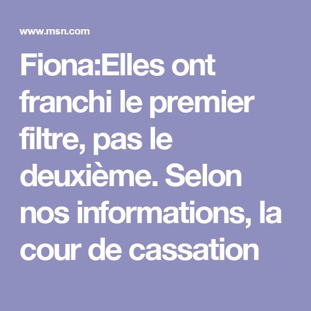 Fiona:Elles ont franchi le premier filtre, pas le deuxième. Selon nos informations, la cour de cassation