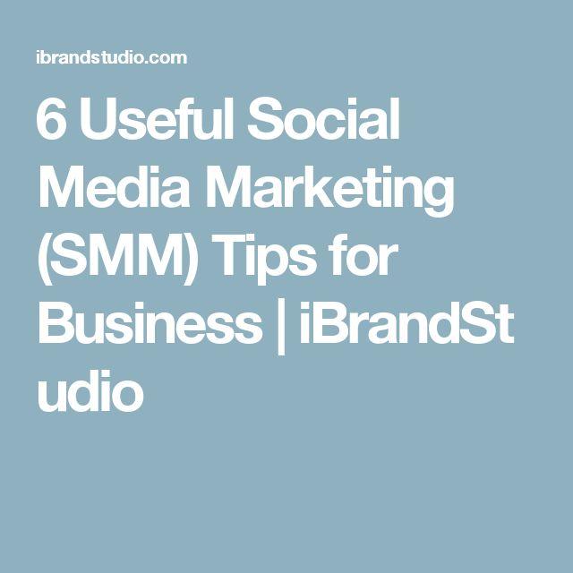 6 Useful Social Media Marketing (SMM) Tips for Business/iBrandStudio
